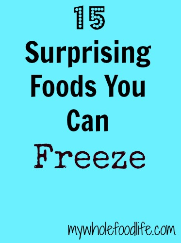 15 Surprizing Foods You Can Freeze - My Whole Food Life