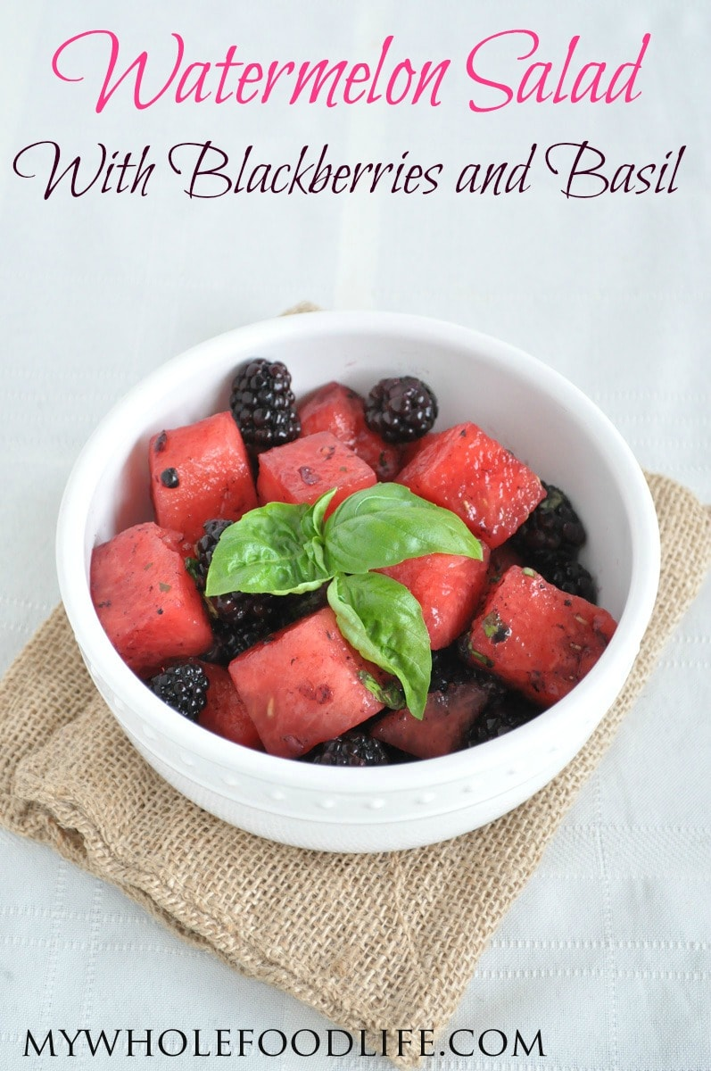 Watermelon, Blackberry and Basil Salad - My Whole Food Life P